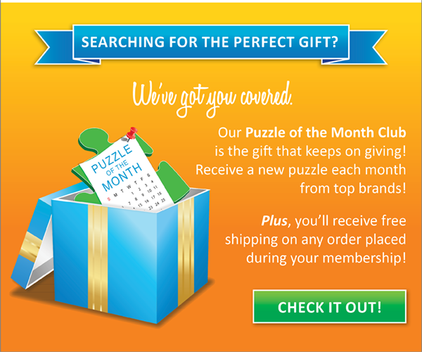 Have you heard about our Puzzle of the Month Club? Receive a new puzzle each month!