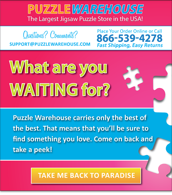 Hurry back to Puzzle Warehouse to check out the latest and greatest items in the Puzzling World!