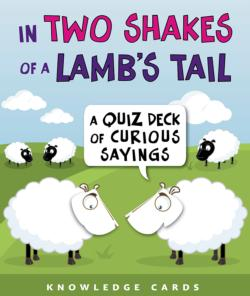 In Two Shakes of a Lamb's Tail: Curious Sayings
