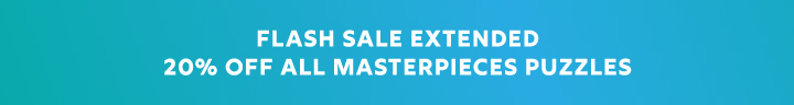 24 Hour Flash Sale Extended - 20% Off All MasterPieces Puzzles